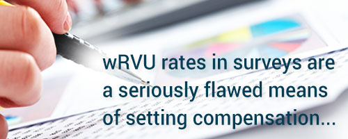 wRVU rates in surveys are flawed means of setting compensation
