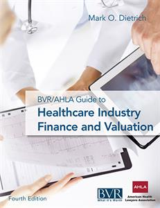 BVR/AHLA Guide to Healthcare Industry Finance and Valuation