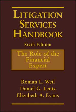 Litigation Services Handbook: The Role of the Financial Expert Sixth Edition