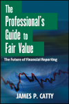 Professional's Guide to Fair Value: The Future of Financial Reporting