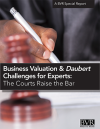 Business Valuation & Daubert Challenges for Experts: The Courts Raise the Bar