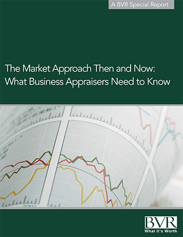 The Market Approach Then and Now: What Business Appraisers Need to Know