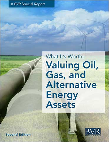 What It's Worth: Valuing Oil, Gas, and Alternative Energy Assets Special Report